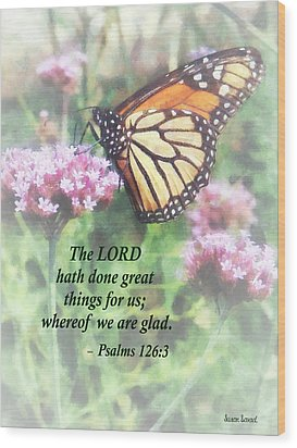Psalm 126 3 The Lord Hath Done Great Things Wood Print by Susan Savad