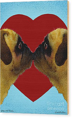 Pugs And Kisses... Wood Print by Will Bullas