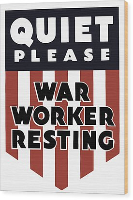 Quiet Please - War Worker Resting  Wood Print by War Is Hell Store