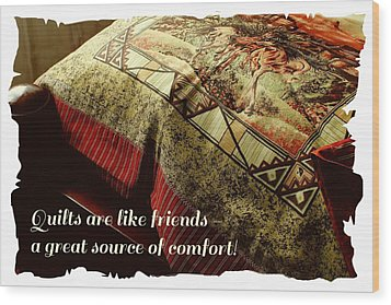 Quilts Are Like Friends A Great Source Of Comfort Wood Print by Barbara Griffin