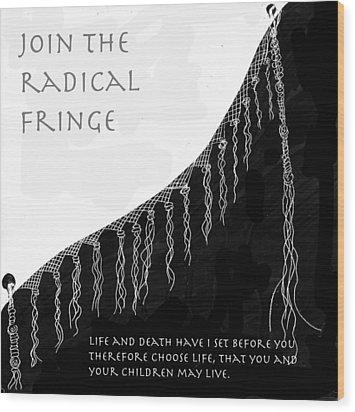 Radical Fringe Wood Print