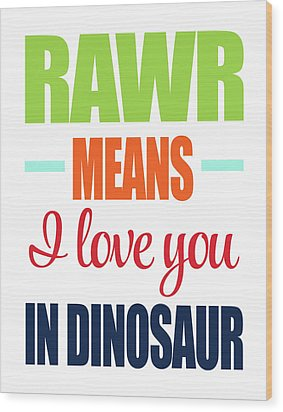 Rawr Means I Love You Wood Print