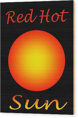 Red Hot Sun Wood Print by Gayle Price Thomas