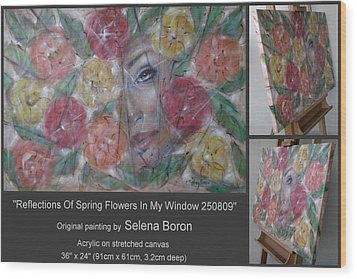 Wood Print featuring the painting Reflections Of Spring Flowers In My Window 250809 by Selena Boron