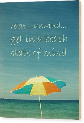 Relax Unwind Get In A Beach State Of Mind Wood Print by Maya Nagel