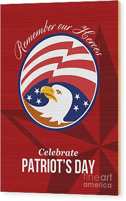 Remember Our Heroes Celebrate Patriots Day Poster Wood Print by Aloysius Patrimonio
