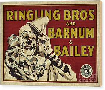 Ringling Bros   Barnum And Bailey Circus Wood Print by Elaine Manley