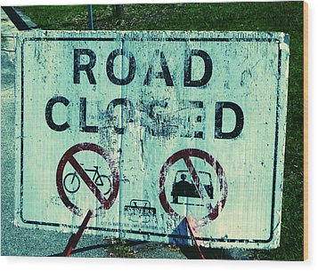 Wood Print featuring the photograph Road Closed by Laurie Tsemak