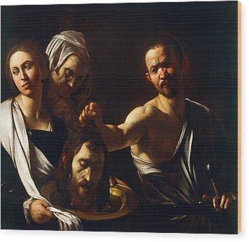 Salome Receives Head Of John The Baptist Wood Print by Michelangelo Merisi da Caravaggio