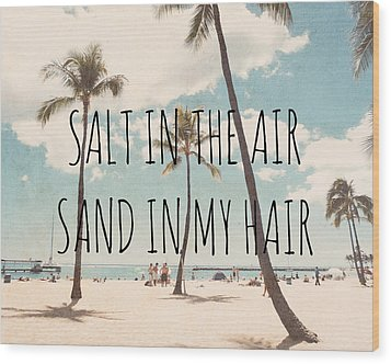 Salt In The Air Sand In My Hair Wood Print by Nastasia Cook