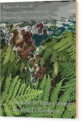 Wood Print featuring the photograph Save The Amazon Rain Forest. Stop Damming by John Fish