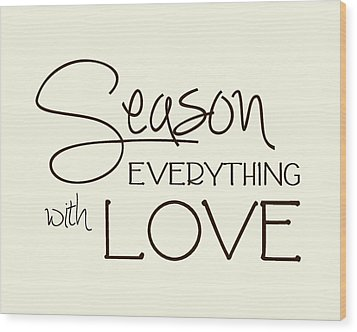 Season Everything With Love Wood Print by Jaime Friedman