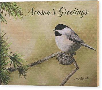 Season's Greetings Chickadee Wood Print by Marna Edwards Flavell
