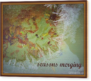 Wood Print featuring the photograph Seasons Merging by Heidi Manly
