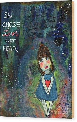 She Chose Love Over Fear Wood Print