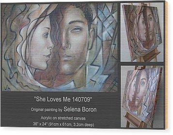 She Loves Me 140709 Wood Print by Selena Boron