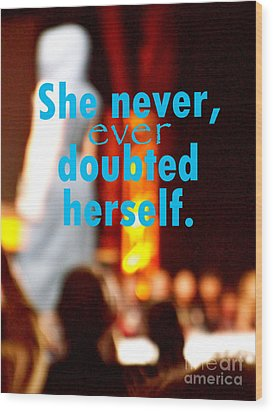 She Never Ever Doubted Herself  Wood Print by Corey Garcia