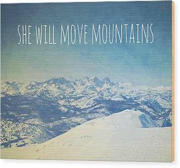 She Will Move Mountains Wood Print by Nastasia Cook