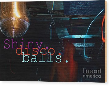 Shiny Disco Balls Wood Print by Corey Garcia