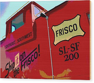 Ship It On The Frisco Wood Print