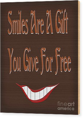 Smiles Are A Gift You Give For Free Wood Print by Andee Design