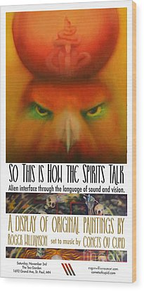 So This Is How The Spirits Talk Wood Print