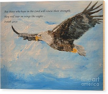 Soar On Wings Like Eagles... Wood Print