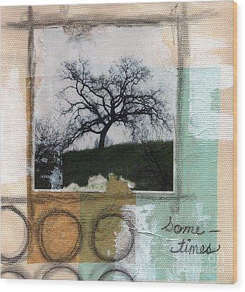 Sometimes Wood Print by Linda Woods