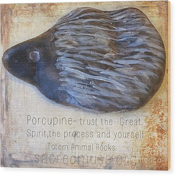Spirit Rock Totem Animal Porcupine Wood Print by Sacred  Muse