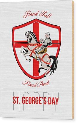 Stand Tall Happy St George Day Retro Poster Wood Print by Aloysius Patrimonio
