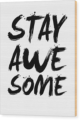Stay Awesome Poster White Wood Print by Naxart Studio