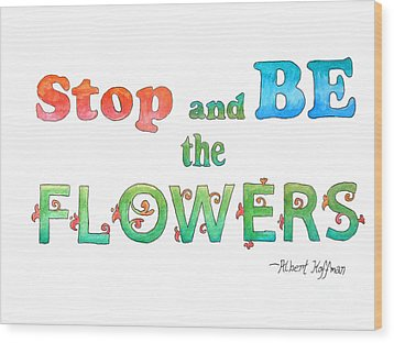 Stop And Be The Flowers Wood Print