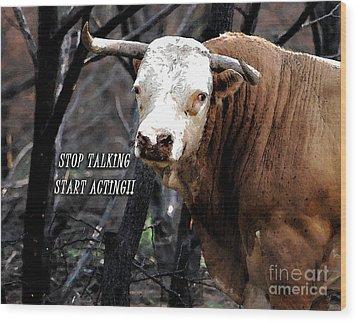 Stop Talking Wood Print by Linda Cox