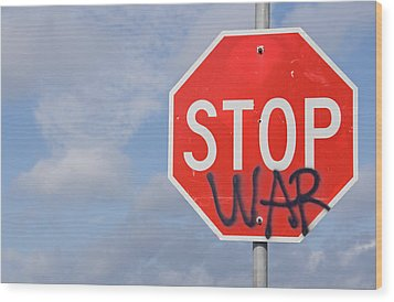 Wood Print featuring the photograph Stop War Sign by Charles Beeler