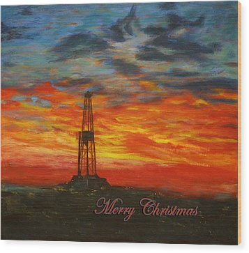 Sunrise Rig- Merry Christmas 2 Wood Print by Karen  Peterson