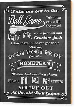 Take Me Out To The Ball Game - Chalkboard Background Wood Print by Ginny Gaura