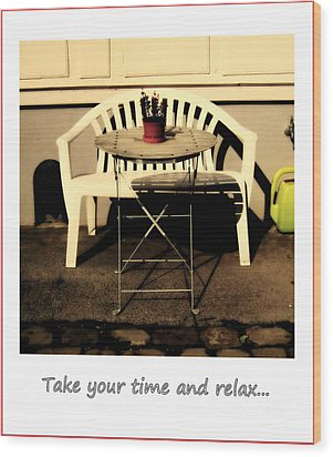 Take Your Time And Relax Wood Print by Susanne Van Hulst