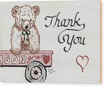 Wood Print featuring the drawing Teddy Bear Thank You by Betty Denise