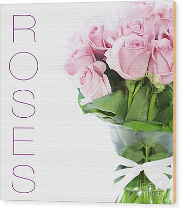 The Beautiful Pink Roses Wood Print by Boon Mee