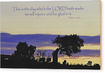 The Bible Psalm 118 24 Wood Print by Ron  Tackett