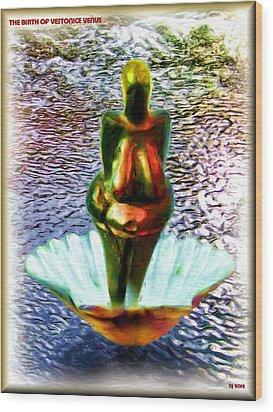 Wood Print featuring the digital art The Birth Of Vestonice Venus by Daniel Janda