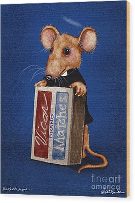 The Church Mouse... Wood Print by Will Bullas