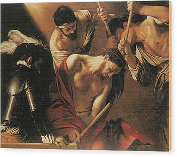 The Crowing With Thorns Wood Print by Caravaggio