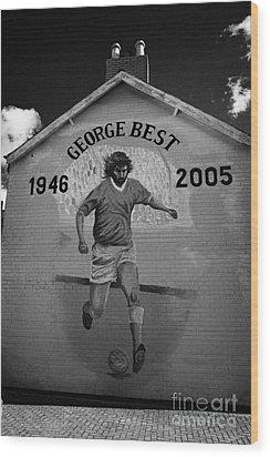The George Best Memorial Mural On The Lower Cregagh Road In Belfast Northern Ireland Wood Print by Joe Fox