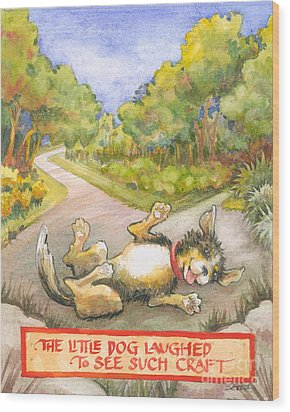 The Little Dog Laughed Wood Print by Lora Serra
