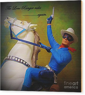 The Lone Ranger Rides Again Wood Print by John Malone