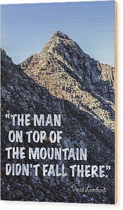 The Man On Top Of The Mountain Didn't Fall There Wood Print by Aaron Spong