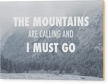 The Mountains Are Calling And I Must Go Wood Print by Aaron Spong
