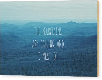 The Mountains Are Calling Wood Print