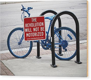 The Revolution Will Not Be Motorized Wood Print by Rona Black